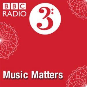 Music Matters BBC Radio 3