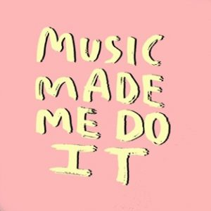 Music Made Me Do It