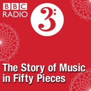 The Story of Music in Fifty Pieces BBC Radio 3