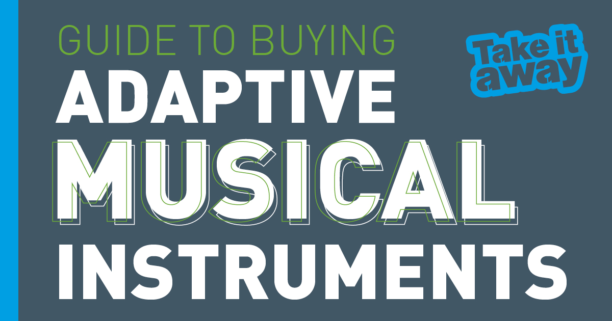 Guide to Buying Adaptive Musical Instruments Take it away